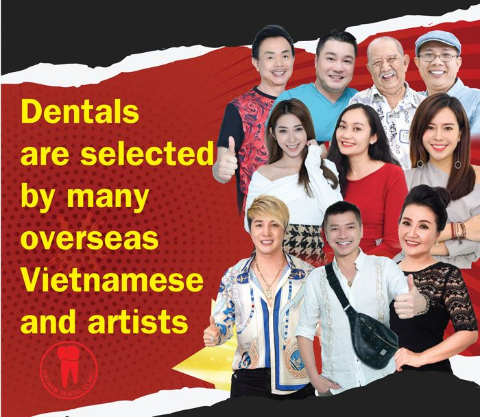 Dentals are selected by many overseas Vietnamese and artists